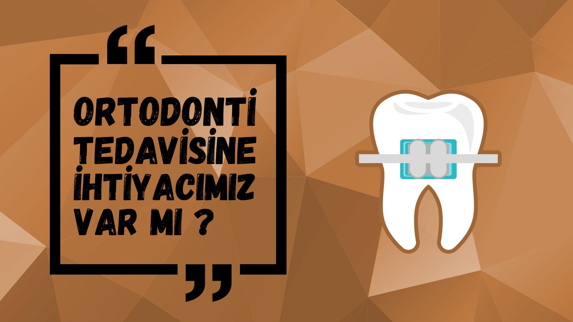 Ortodonti Tedavisine İhtiyacınız Var'mı?
